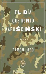 el-dia-que-murio-kapuscinski-ramon-lobo